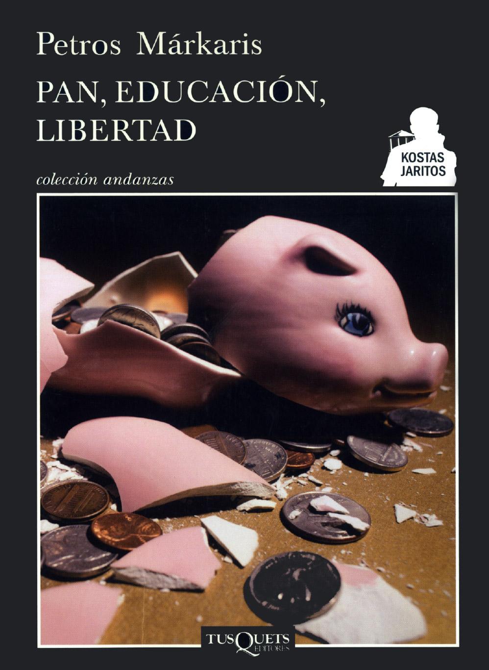 Pan, educación, libertad. Novela de Petros Márkaris 2013. Editorial Tusquets.